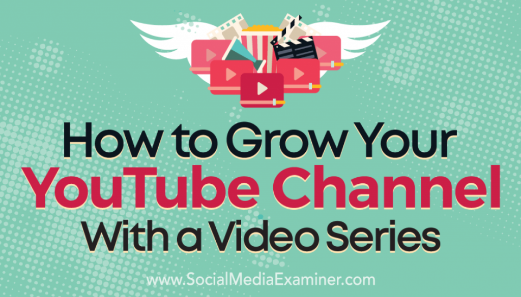 How to Grow Your YouTube Channel With a Video Series