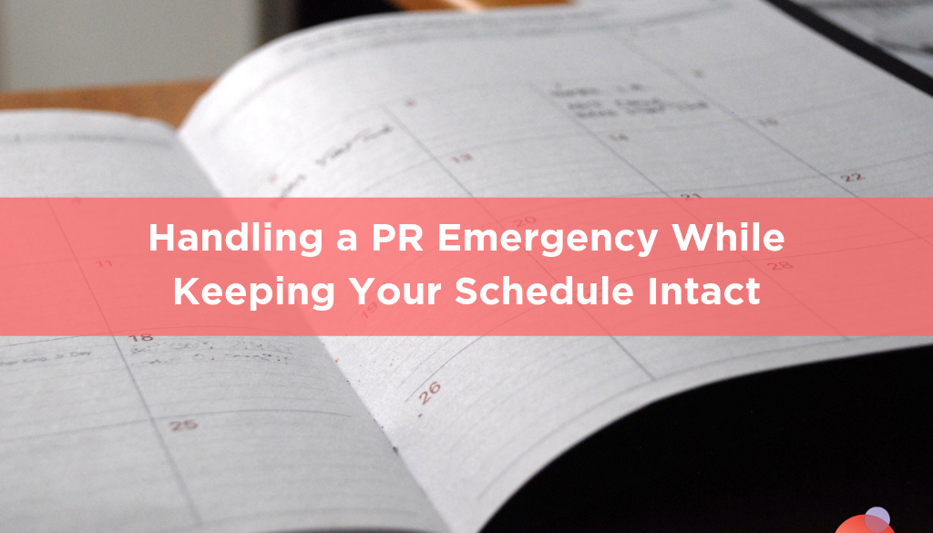 Handling a PR Emergency While Keeping Your Schedule Intact