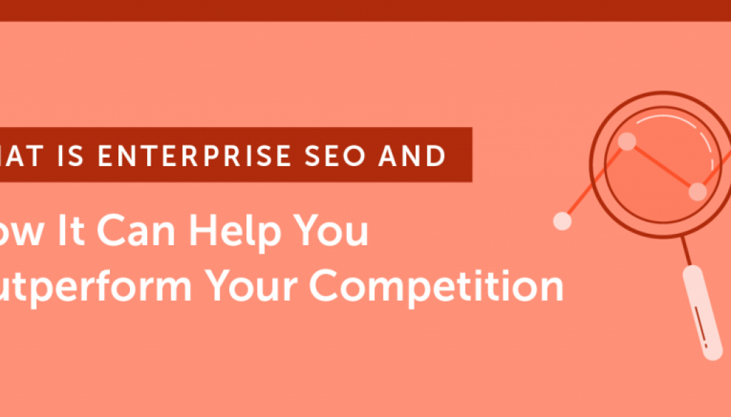What is Enterprise SEO and How it Can Help You Outperform Your Competition