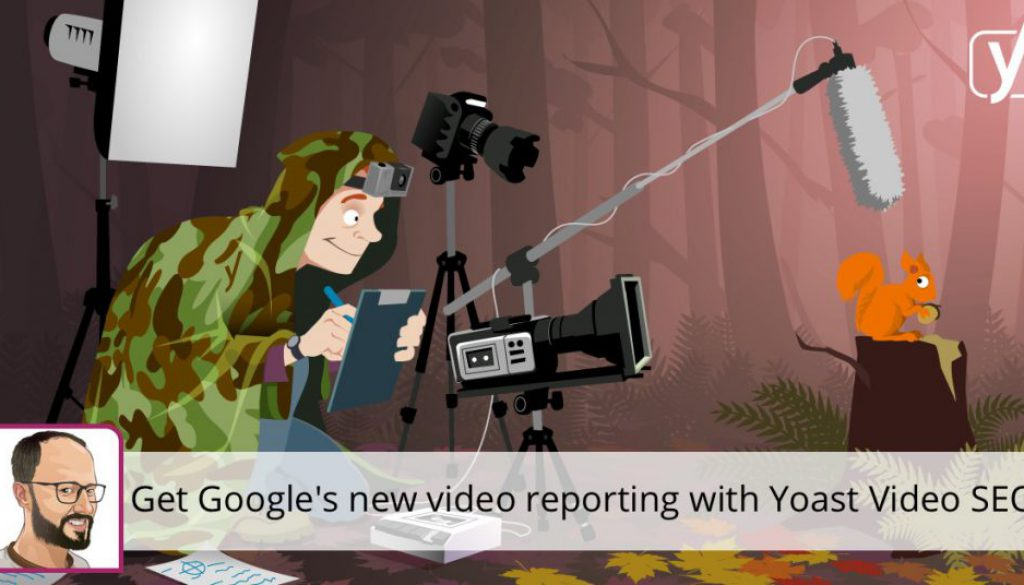 Get Google's new video reporting with the Yoast Video SEO plugin