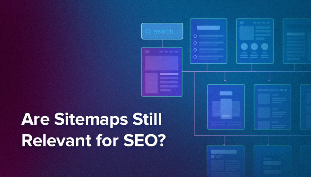 Sitemaps & SEO: Are Sitemaps Still Important for SEO in 2019?