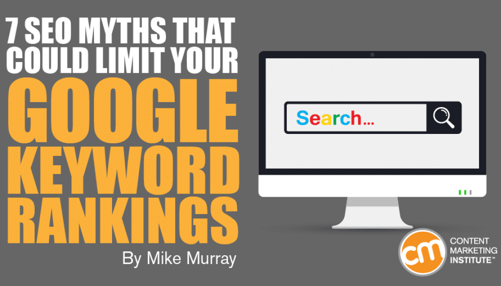 7 SEO Myths that Could Limit Your Google Keyword Rankings