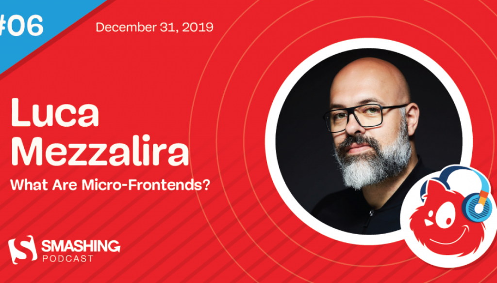 Smashing Podcast Episode 6 With Luca Mezzalira: What Are Micro-Frontends?